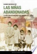 Las niñas abandonadas. La Inclusa de Madrid y el Colegio de la Paz (1807-1934)