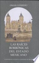 Las raíces borbónicas del estado mexicano