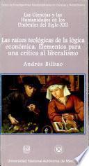 Las raíces teológicas de la lógica económica elementos para una crítica al liberalismo