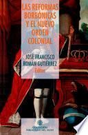 Las reformas borbónicas y el nuevo orden colonial