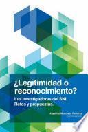 ¿Legitimidad o reconocimiento? Las investigadoras del SNI. Retos y propuestas
