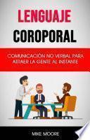 Lenguaje Coroporal: Comunicación No Verbal Para Atraer La Gente Al Instante