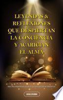 LEYENDAS & REFLEXIONES QUE DESPIERTAN LA CONCIENCIA Y ACARICIAN EL ALMA…