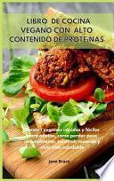 Libro de cocina vegano con alto contenido de proteínas Recetas veganas rápidas y fáciles para atletas, cómo perder peso naturalmente, construir músculo y vivir más saludable -VEGAN COOKBOOK (Spanish Version )
