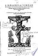 Libro de la verdad, donde se contienen dozientos dialogos ... sobre la conuersion del peccador