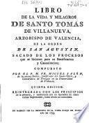 Libro de la vida y milagros de Santo Tomas de Villanueva, arzobispo de Valencia, de la orden de San Agustin
