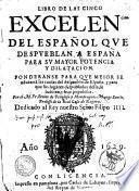 Libro de las cinco excelencias del espaňol que despueblan a Espaňa para su mayor potencia y dilatacion... por el M. Fr. Benito de Peňalosa y Mondragon ..