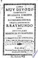 Libro muy devoto compuesto en lengua lemosina por ... Raymundo Lulio, intitulado Benedicta tu in mulieribus y traducido en lengua española por un fiel devoto suyo