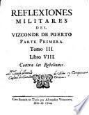 Libro VIII. Contra las rebeliones ; Parte segunda: Tomo IV. Libros IX y X. En que se discurre de las Reglas de la Ofensíva, y de los Motívos y forma de obligar à los Contrários à una Batalla