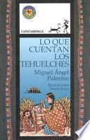 Lo Que Cuentan los Tehuelches / Tales of the Tehuelche Indians
