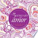 Los 5 Lenguajes del Amor: Libro de Colorear Para Adultos=the 5 Love Languages: Adult Coloring Book: Inspirador Libro de Colorear Para Adultos