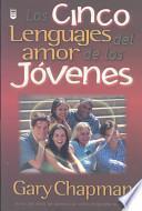 Los Cinco Lenguajes del Amor de los Jovenes = The Five Love Languages of Teenagers