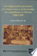 Los empresarios mexicanos de origen vasco y el desarrollo del capitalismo en México, 1880-1950