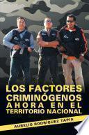 Los factores criminógenos ahora en el territorio nacional