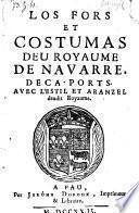 Los Fors et costumas deu royaume de Navarre, deca-ports. (etc.)