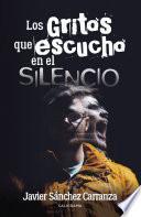 Los gritos que escucho en el silencio