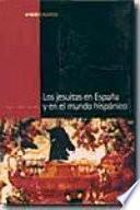 Los Jesuitas en España y en el mundo hispánico