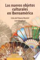 Los nuevos objetos culturales en Iberoamérica