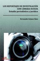Los reportajes de investigación con cámara oculta. Estudio periodístico y jurídico