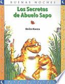 Los Secretos de Abuelo Sapo = Grandpa Toad's Secrets