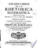 Los seis libros de la rhetorica eclesiastica