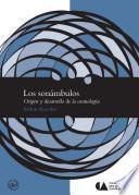 Los Sonámbulos. Origen y desarrollo de la cosmología