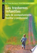 Los trastornos infantiles : guía de acompañamiento familiar y profesional
