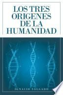 Los Tres Origenes De La Humanidad