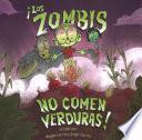 Los Zombis No Comen Verduras! = Zombies Don't Eat Veggies