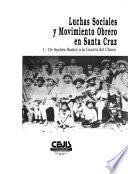 Luchas sociales y movimiento obrero en Santa Cruz: De Andrés Ibáñez a la Guerra del Chaco