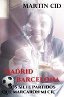 Madrid - Barcelona, los Siete Partidos que Marcaron mi Crisis
