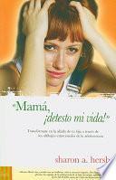 Mama, detesto mi vida!/ Mom, I Hate my Life!