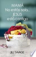 Mamá, no estás sola...Jesús está contigo