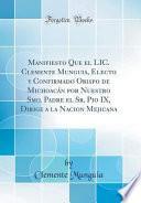 Manifiesto Que el LIC. Clemente Munguia, Electo y Confirmado Obispo de Michoacán por Nuestro Smo. Padre el Sr. Pio IX, Dirige a la Nacion Mejicana (Classic Reprint)