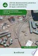 Mantenimiento preventivo de redes de distribución de agua y saneamiento : montaje y mantenimiento de redes de agua