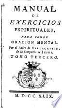 Manual de exercicios espirituales, para tener oracion mental. Por el padre de Villacastin ... Tomo primero \-quarto!