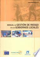 Manual de gestión de riesgo en los gobiernos locales