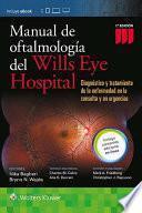 Manual de Oftalmologia del Wills Eye Hospital: Diagnostico y Tratamiento de La Enfermedad En La Consulta y En Urgencias