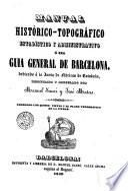 Manual histórico-topográfico estadístico y administrativo, ó sea, Guia general de Barcelona ...