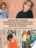 Manual Para Capacitar Profesionales En La Intervencion y El Manejo de Victimas de Acoso Escolar O Bullying