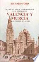 Manual para viajeros por los reinos de Valencia y Murcia y lectores en casa
