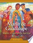 María de Guadalupe: Madre y esperanza nuestra
