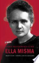 María Sklodowska-Curie. Ella misma