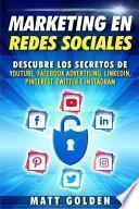 Marketing En Redes Sociales: Descubre Los Secretos de Youtube, Facebook Advertising, Linkedin, Pinterest, Twitter E Instagram