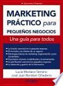 Marketing práctico para pequeños negocios : una guía para todos