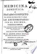 Medicina domestica ó Tratado completo del metodo de precaver y curar las enfermedades con el regimen y medicinas simples
