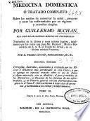 Medicina domestica ó Tratado completo sobre los medios de conservar la salud, precaver y curar las enfermedades por un régimen y remedios simples