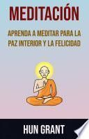 Meditación: Aprenda A Meditar Para La Paz Interior Y La Felicidad
