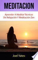 Meditación: Aprender A Meditar Técnicas De Relajación Y Meditación Zen
