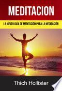 Meditación: La Mejor Guía De Meditación Para La Meditación.
